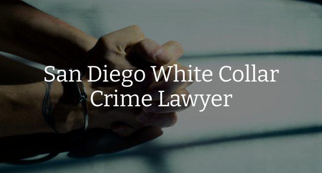 San Diego White Collar Crime Lawyer